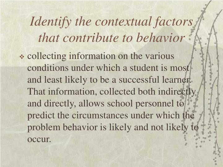 Identify the contextual factors that contribute to behavior