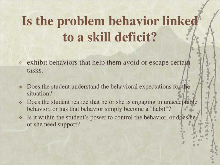 Is the problem behavior linked to a skill deficit?