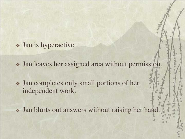Jan is hyperactive.