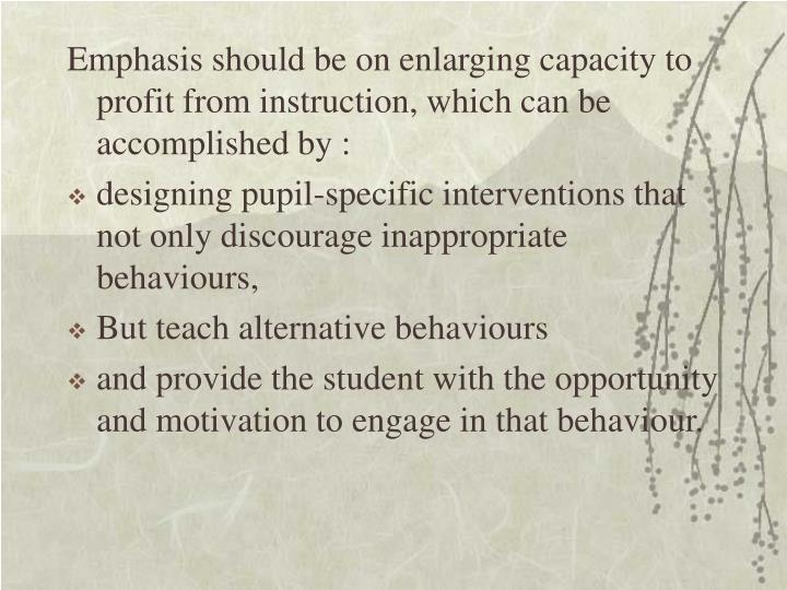 Emphasis should be on enlarging capacity to profit from instruction, which can be accomplished by :