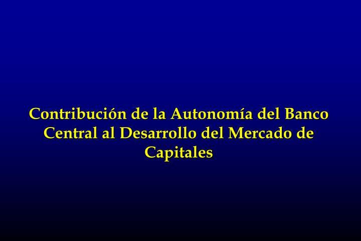 Contribución de la Autonomía del Banco Central al Desarrollo del Mercado de Capitales