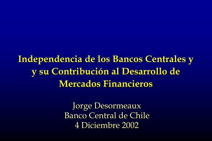 Independencia de los Bancos Centrales y  y su Contribución al Desarrollo de Mercados Financieros