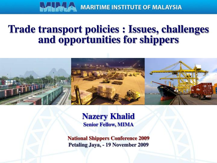 Trade transport policies : Issues, challenges and opportunities for shippers