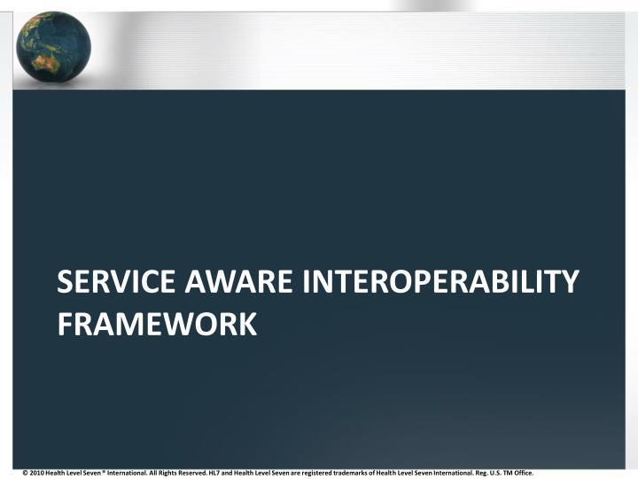 Service Aware Interoperability Framework