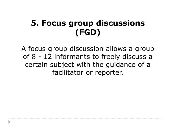 5. Focus group discussions (FGD)