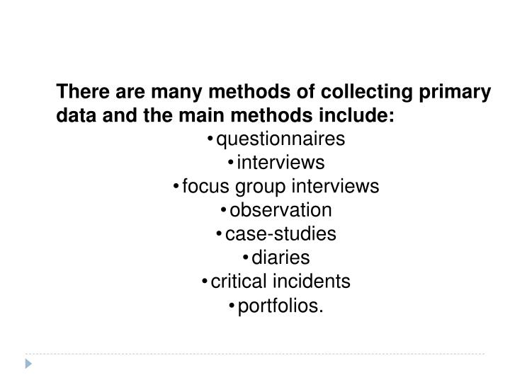 There are many methods of collecting primary data and the main methods include: