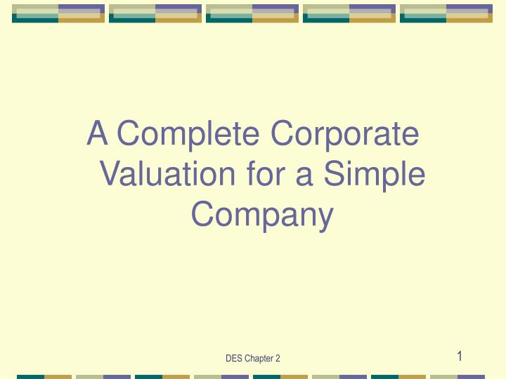 A Complete Corporate Valuation for a Simple Company