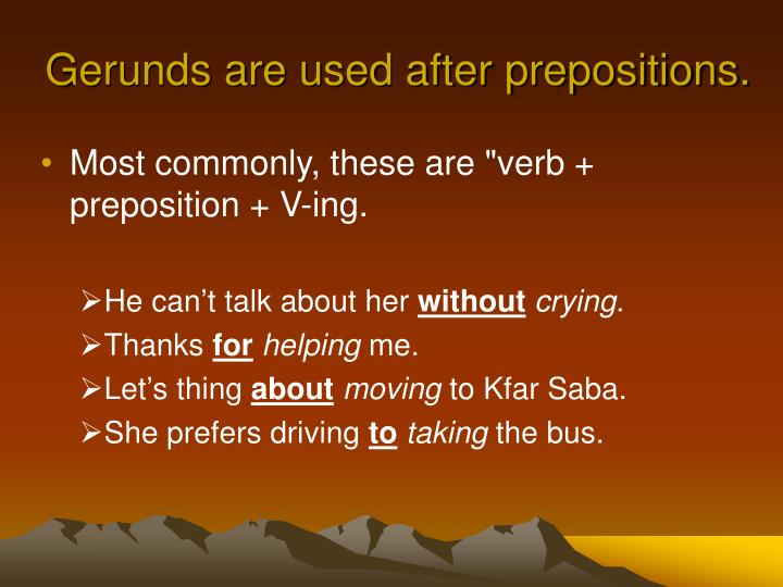 Gerunds are used after prepositions.