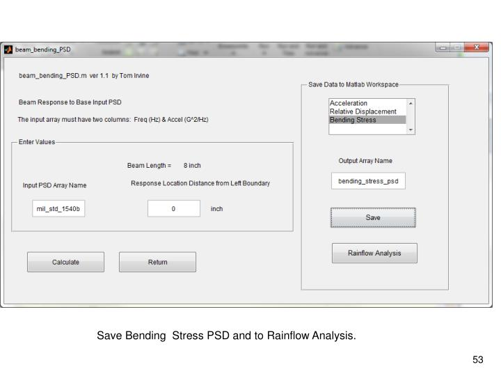 Save Bending  Stress PSD and to Rainflow Analysis.