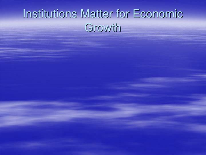 Institutions Matter for Economic Growth