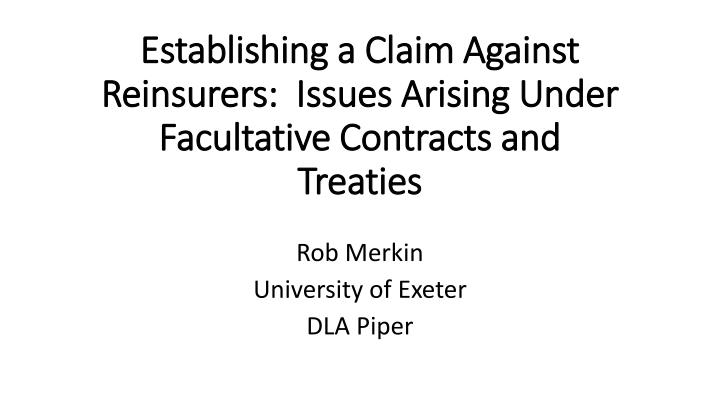 Establishing a claim against reinsurers issues arising under facultative contracts and treaties
