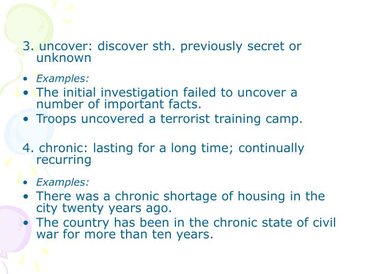 3. uncover: discover sth. previously secret or              unknown