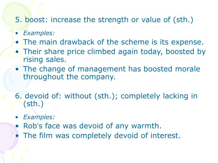 5. boost: increase the strength or value of (sth.)