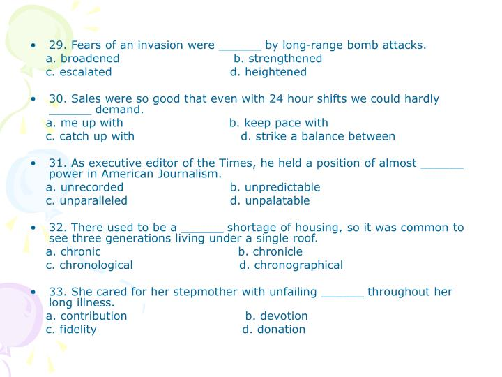 29. Fears of an invasion were ______ by long-range bomb attacks.