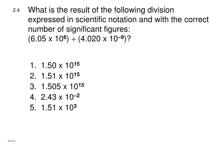 What is the result of the following division expressed in scientific notation and with the correct number of significant figures: