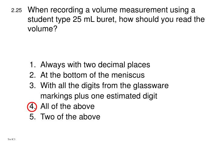 When recording a volume measurement using a student type 25 mL buret, how should you read the volume?