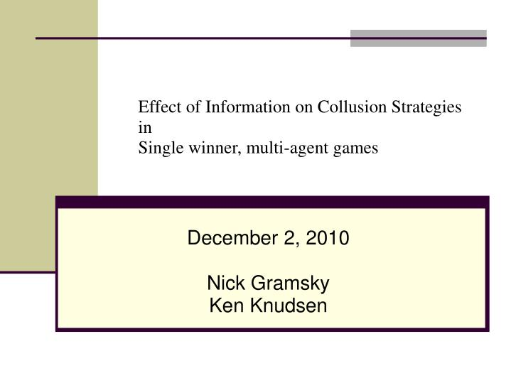 Effect of information on collusion strategies in single winner multi agent games