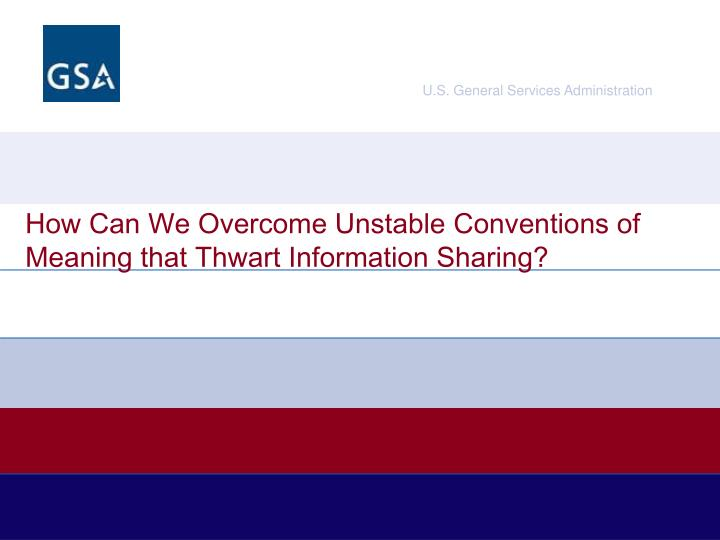 How Can We Overcome Unstable Conventions of Meaning that Thwart Information Sharing?