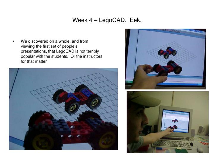 Week 4 – LegoCAD.  Eek.