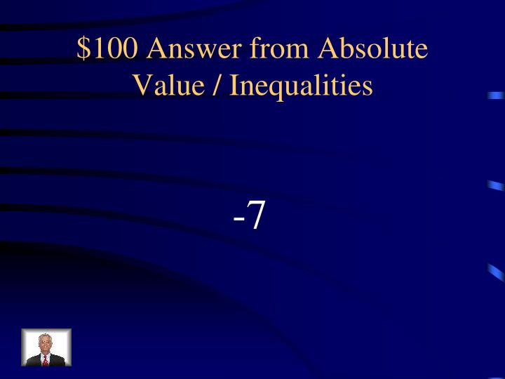 $100 Answer from Absolute Value / Inequalities