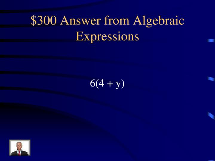 $300 Answer from Algebraic Expressions
