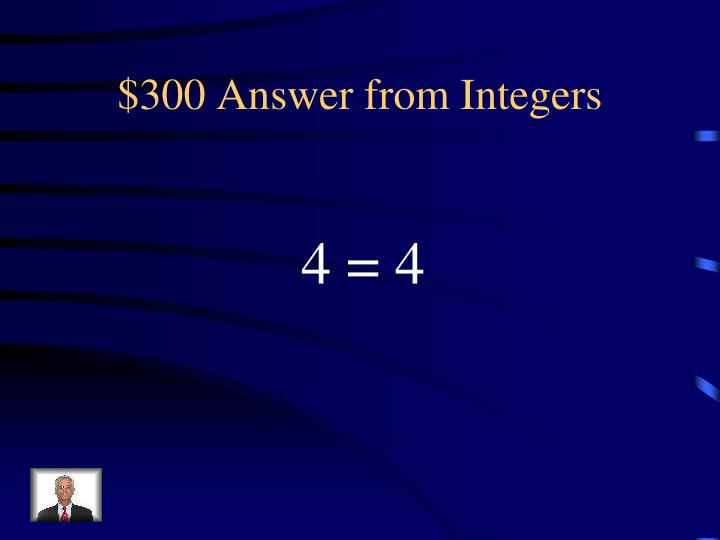 $300 Answer from Integers