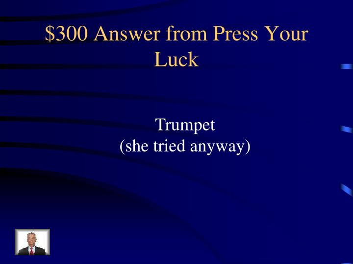 $300 Answer from Press Your Luck