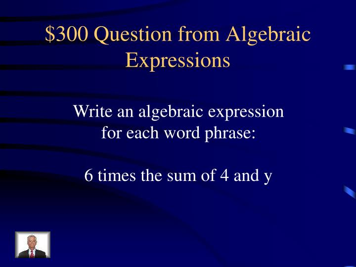 $300 Question from Algebraic Expressions