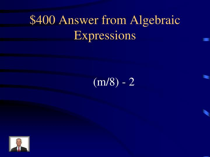 $400 Answer from Algebraic Expressions