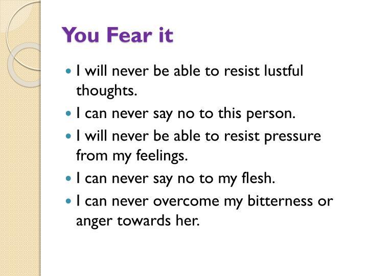 You Fear it