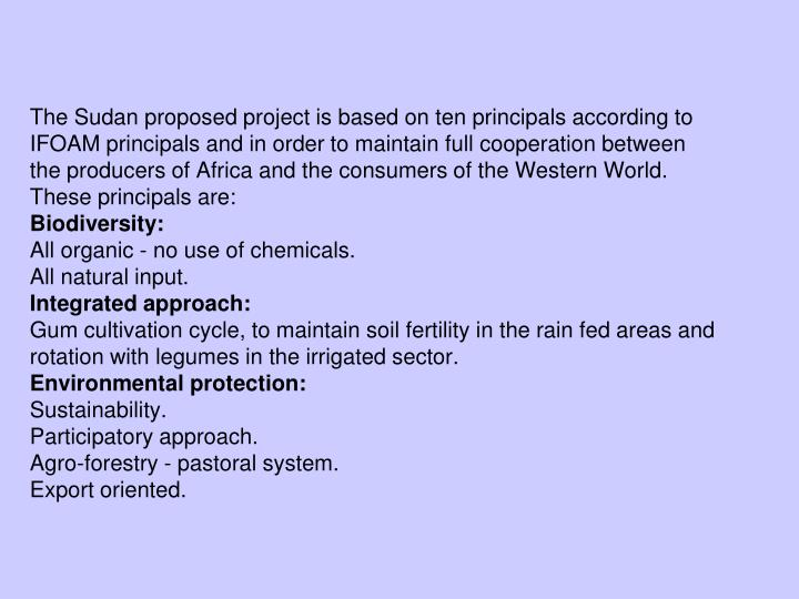The Sudan proposed project is based on ten principals according to IFOAM principals and in order to maintain full cooperation between