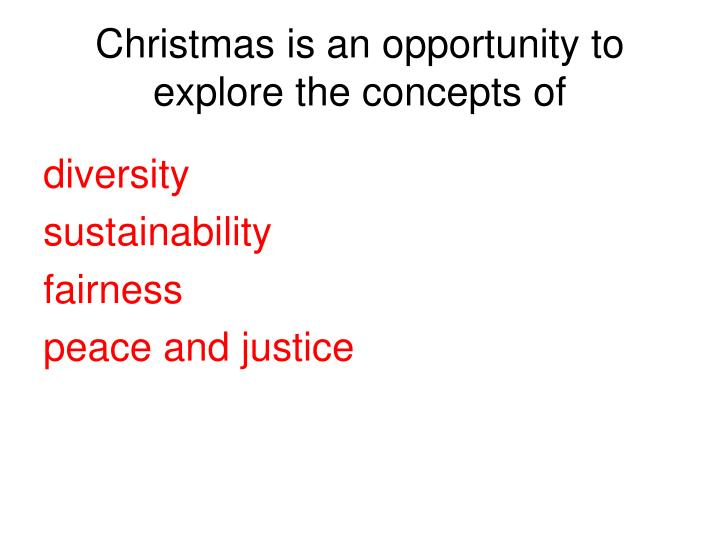 Christmas is an opportunity to explore the concepts of
