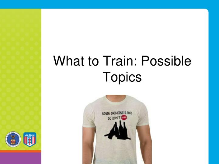 What to Train: Possible Topics