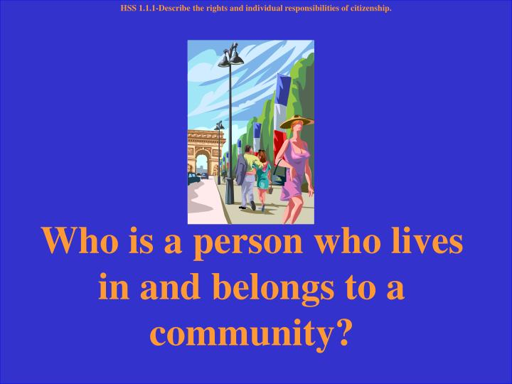 HSS 1.1.1-Describe the rights and individual responsibilities of citizenship.