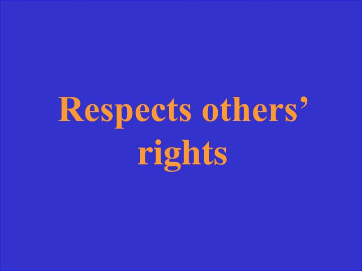 Respects others' rights