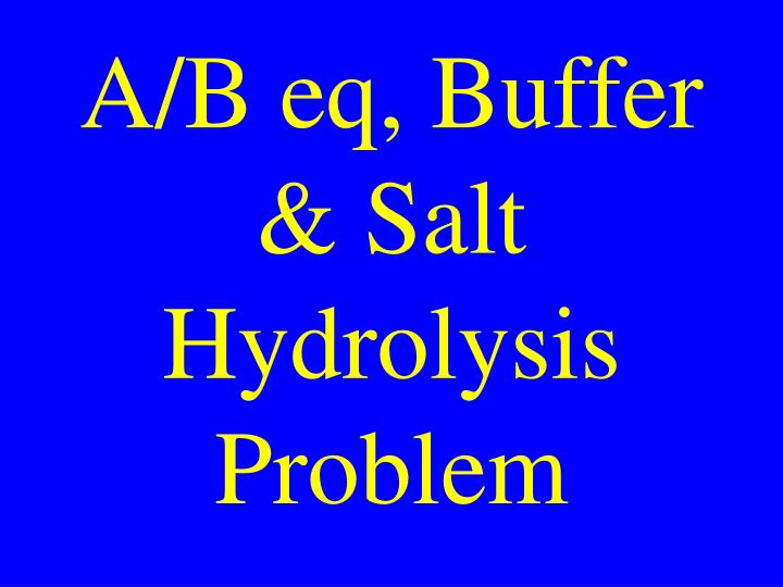 A/B eq, Buffer & Salt Hydrolysis Problem