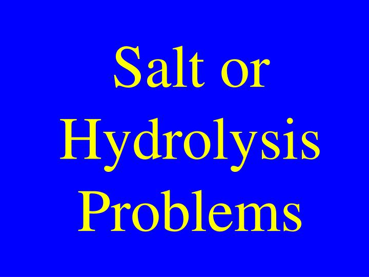 Salt or Hydrolysis Problems