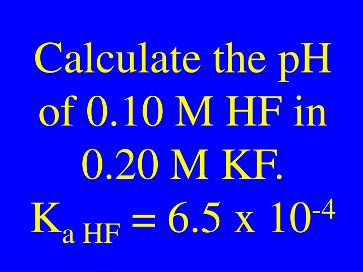 Calculate the pH of 0.10 M HF in 0.20 M KF.