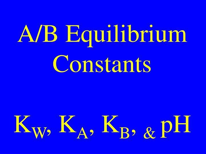 A/B Equilibrium Constants