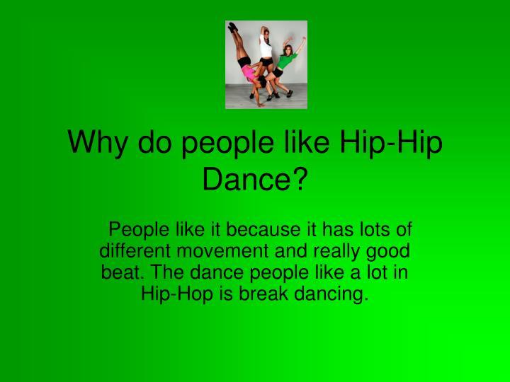 Why do people like Hip-Hip Dance?