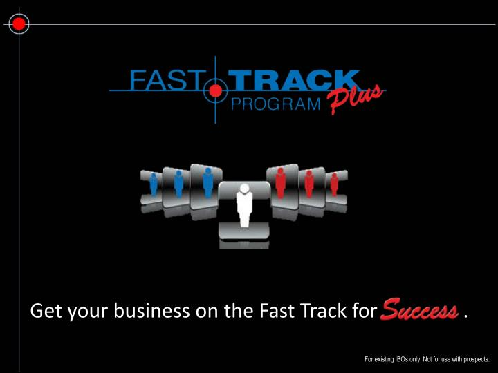 Get your business on the Fast Track for                 .