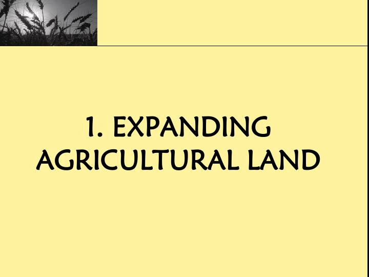 1. Expanding Agricultural land