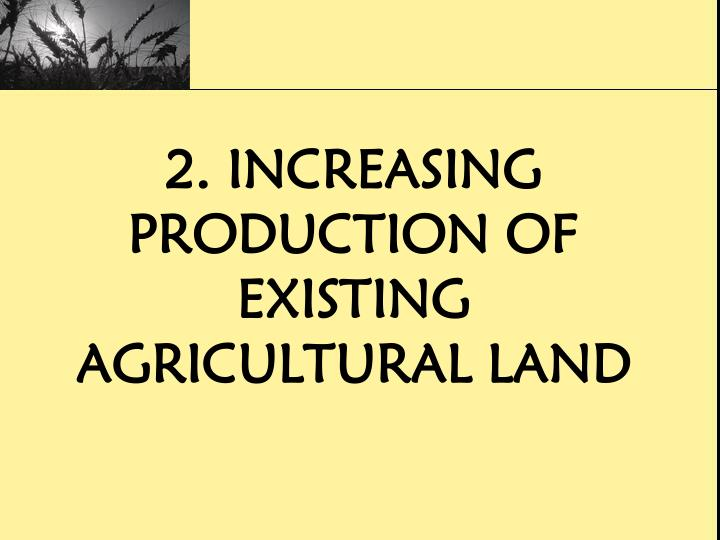 2. Increasing Production of Existing Agricultural Land