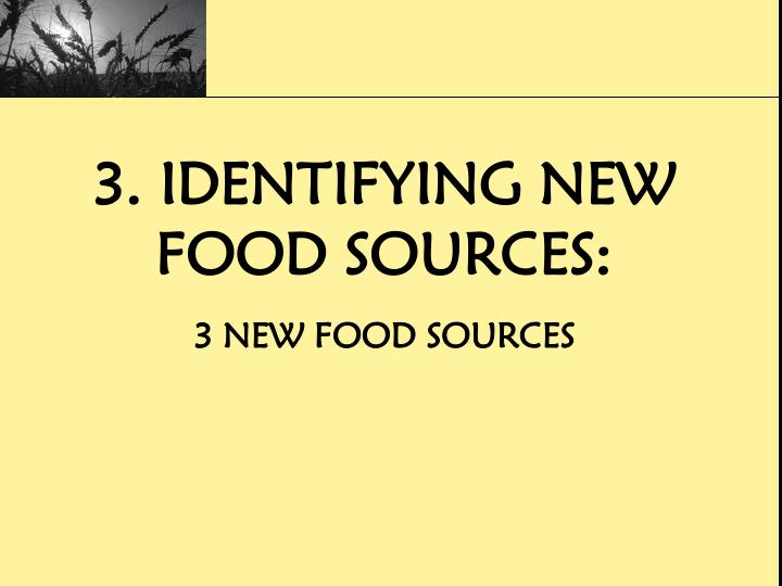 3. Identifying New food sources: