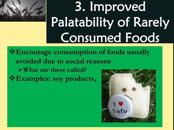 3. Improved Palatability of Rarely Consumed Foods