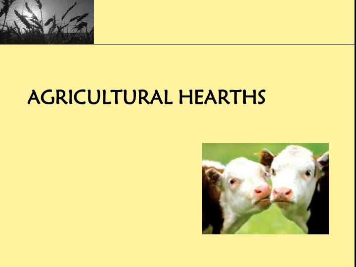 Agricultural hearths