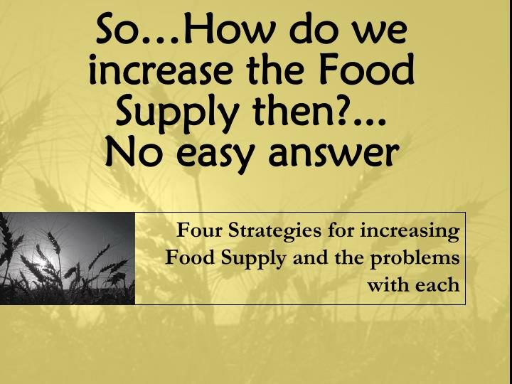 So…How do we increase the Food Supply then?...