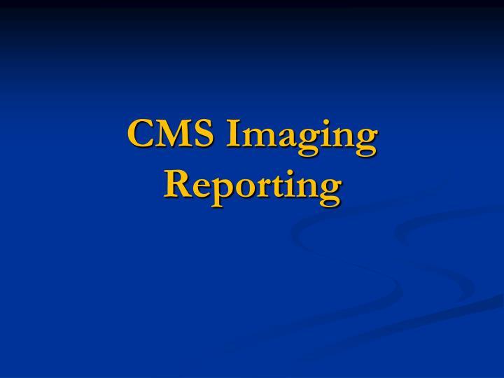 CMS Imaging Reporting