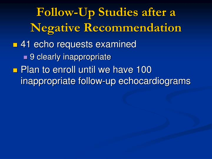 Follow-Up Studies after a Negative Recommendation