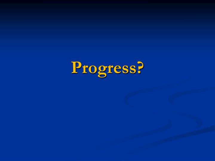 Progress?